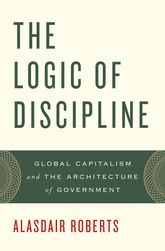 The Logic of Discipline: Global Capitalism and the Architecture of Government