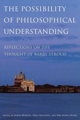 The Possibility of Philosophical UnderstandingReflections on the Thought of Barry Stroud