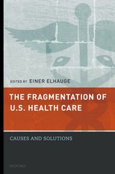 The Fragmentation of U.S. Health Care: Causes and Solutions