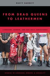 From Drag Queens to LeathermenLanguage, Gender, and Gay Male Subcultures