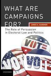 What are Campaigns For?: The Role of Persuasion in Electoral Law and Politics