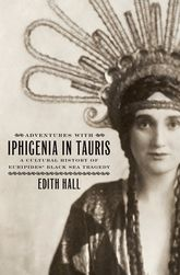 Adventures with Iphigenia in TaurisA Cultural History of Euripides' Black Sea Tragedy