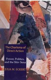The Charisma of Direct ActionPower, Politics, and the Shiv Sena