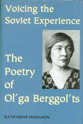 Voicing the Soviet ExperienceThe Poetry of Ol′ga Berggol′ts