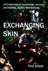 Anthropological Knowledge, Secrecy and Bolivip, Papua New GuineaExchanging Skin