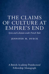 The Claims of Culture at Empire's End: Syria and Lebanon under French Rule