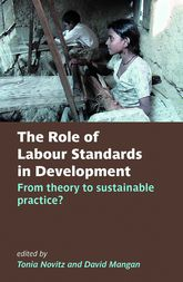 The Role of Labour Standards in DevelopmentFrom theory to sustainable practice?