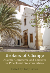Brokers of ChangeAtlantic Commerce and Cultures in Pre-Colonial Western Africa