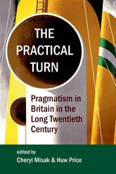 The Practical TurnPragmatism in Britain in the Long Twentieth Century