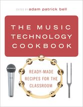 The Music Technology CookbookReady-Made Recipes for the Classroom