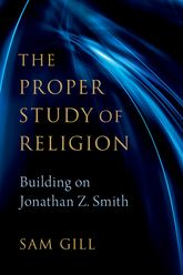 The Proper Study of ReligionAfter Jonathan Z. Smith