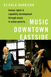 Music Downtown EastsideHuman Rights and Capability Development through Music in Urban Poverty