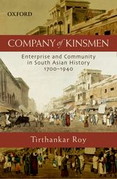 Company of Kinsmen: Enterprise and Community in South Asian History 1700-1940