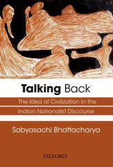 TALKING BACKThe Idea of Civilization in the Indian Nationalist Discourse
