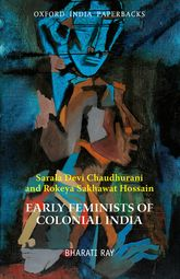 Early Feminists of Colonial IndiaSarala Devi Chaudhurani and Rokeya Sakhawat Hossain