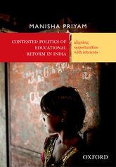 Contested Politics of Educational Reform in IndiaAligning Opportunities with Interests