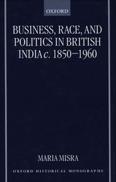 Business, Race, and Politics in British India, c.                         1850–1960