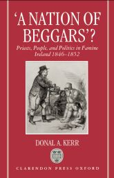'A Nation of Beggars'?Priests, People, and Politics in Famine Ireland, 1846–1852