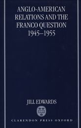 Anglo-American Relations and the Franco Question, 1945–1955