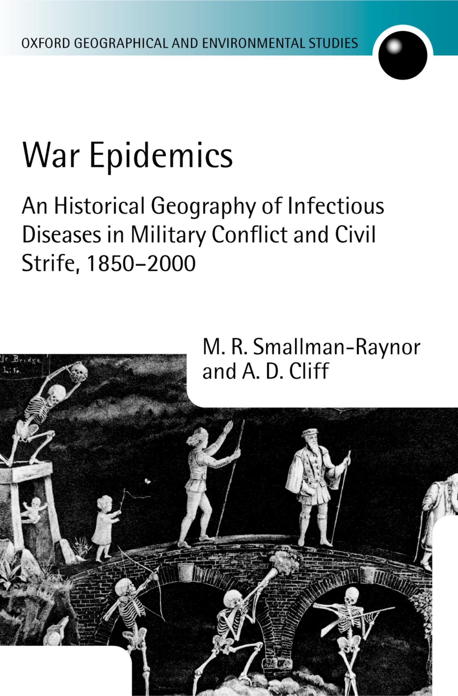 War EpidemicsAn Historical Geography of Infectious Diseases in Military Conflict and Civil Strife, 1850-2000