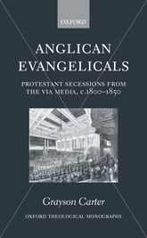 Anglican EvangelicalsProtestant Secessions from the Via Media, c. 1800-1850