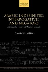 Arabic Indefinites, Interrogatives, and Negators: A Linguistic History of Western Dialects