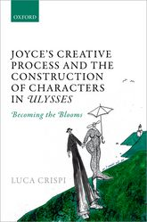 Joyce's Creative Process and the Construction of Characters in UlyssesBecoming the Blooms