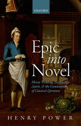 Epic into NovelHenry Fielding, Scriblerian Satire, and the Consumption of Classical Literature