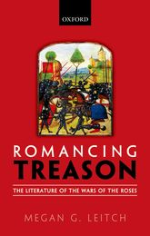 Romancing TreasonThe Literature of the Wars of Roses
