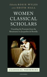 Women Classical ScholarsUnsealing the Fountain from the Renaissance to Jacqueline de Romilly
