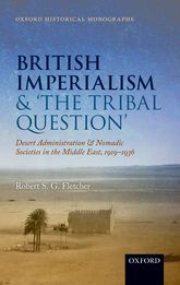 British Imperialism and 'the Tribal Question'Desert Administration and Nomadic Societies in the Middle East, 1919-1936
