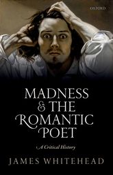 Madness and the Romantic PoetA Critical History