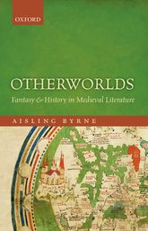 Otherworlds: Fantasy and History in Medieval Literature