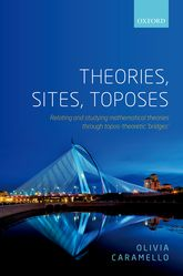 Theories, Sites, ToposesRelating and studying mathematical theories through topos-theoretic 'bridges'