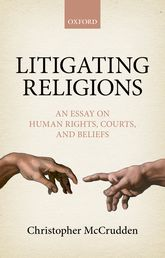Litigating ReligionsAn Essay on Human Rights, Courts, and Beliefs