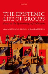 The Epistemic Life of Groups: Essays in the Epistemology of Collectives