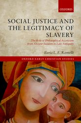 Social Justice and the Legitimacy of SlaveryThe Role of Philosophical Asceticism from Ancient Judaism to Late Antiquity