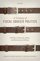 A Century of Fiscal Squeeze Politics100 Years of Austerity, Politics, and Bureaucracy in Britain