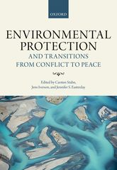 Environmental Protection and Transitions from Conflict to PeaceClarifying Norms, Principles, and Practices