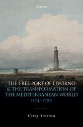 The Free Port of Livorno and the Transformation of the Mediterranean World