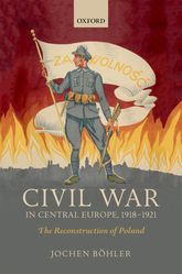 Civil War in Central Europe, 1918-1921The Reconstruction of Poland