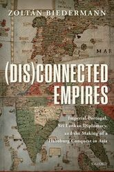 (Dis)connected EmpiresImperial Portugal, Sri Lankan Diplomacy, and the Making of a Habsburg Conquest in Asia