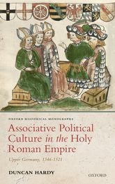 Associative Political Culture in the Holy Roman EmpireUpper Germany, 1346-1521