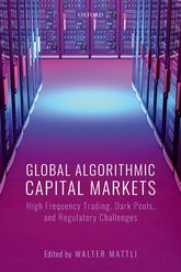 Global Algorithmic Capital Markets: High Frequency Trading, Dark Pools, and Regulatory Challenges