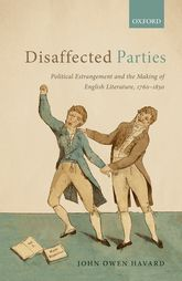 Disaffected PartiesPolitical Estrangement and the Making of English Literature, 1760-1830