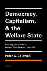 Democracy, Capitalism, and the Welfare StateDebating Social Order in Postwar West Germany, 1949-1989