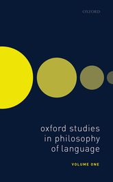 Oxford Studies in Philosophy of Language Volume 1