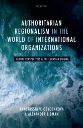 Authoritarian Regionalism in the World of International OrganizationsGlobal Perspective and the Eurasian Enigma