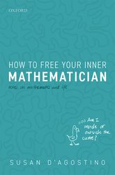 How to Free Your Inner MathematicianNotes on Mathematics and Life