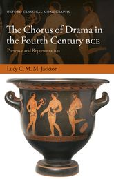 The Chorus of Drama in the Fourth Century BCEPresence and Representation